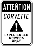 Corvette Attention Experienced Drivers Only Sign